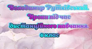 Володимир Рутківський. Уроки під час дистанційного навчання. 6 клас